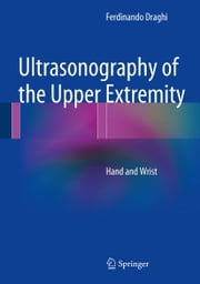 Ultrasonography of the Upper Extremity - Hand and Wrist ebook by Ferdinando Draghi