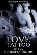 Love Tattoo ebook by Lee Ann Sontheimer Murphy
