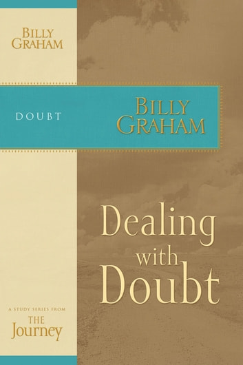 Dealing with Doubt - The Journey Study Series ebook by Billy Graham