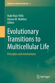 Evolutionary Transitions to Multicellular Life - Principles and mechanisms ebook by Aurora M Nedelcu,Inaki Ruiz Trillo