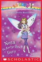 The Baby Animal Rescue Fairies #7: Nora the Arctic Fox Fairy ebook by Daisy Meadows