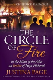 The Circle of Fire - In the Midst of the Ashes an Ember of Hope Flickered ebook by Justina Page,Chief Rick Flanagan
