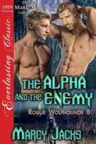 The Alpha and the Enemy ebook by Marcy Jacks