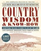 Country Wisdom & Know-How - Everything You Need to Know to Live Off the Land ebook by Storey Publishing's Country Wisdom Bulletins