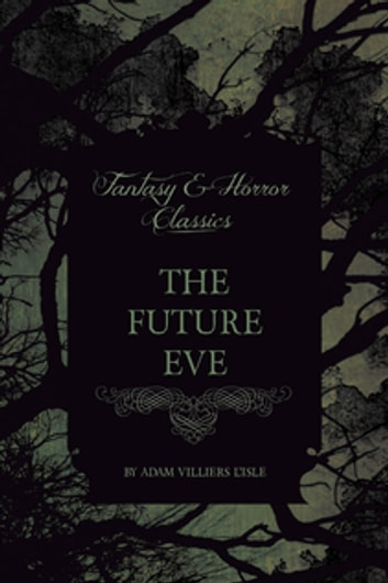 The Future Eve (Fantasy and Horror Classics) ebook by Villiers L'isle Adam