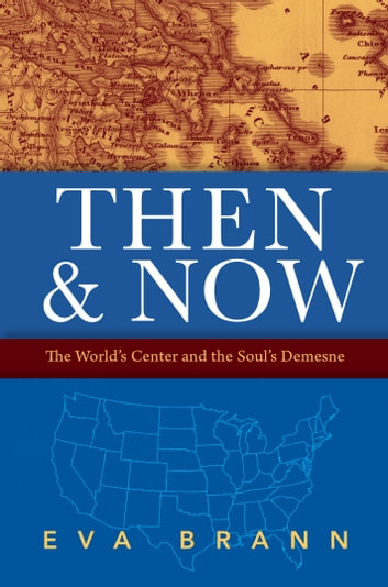Then & Now: The World's Center and the Soul's Demesne ebook by Eva Brann