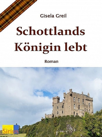 Schottlands Königin lebt ebook by Gisela Greil