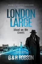 London Large: Blood on the Streets ebook by Roy Robson, Garry Robson