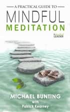 A Practical Guide to Mindful Meditation ebook by Michael Bunting, Patrick Kearney