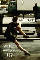 Who Sings for Lu? ebook by Alan Duff