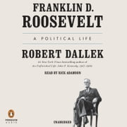 Franklin D. Roosevelt - A Political Life audiobook by Robert Dallek