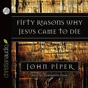 Fifty Reasons Why Jesus Came to Die audiobook by John Piper