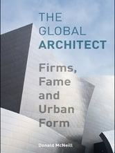 The Global Architect - Firms, Fame and Urban Form ebook by Donald McNeill