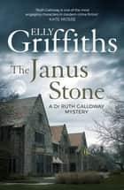 The Janus Stone - The Dr Ruth Galloway Mysteries 2 ebook by Elly Griffiths