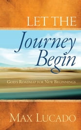 Let the Journey Begin - God's Roadmap for New Beginnings ebook by Max Lucado