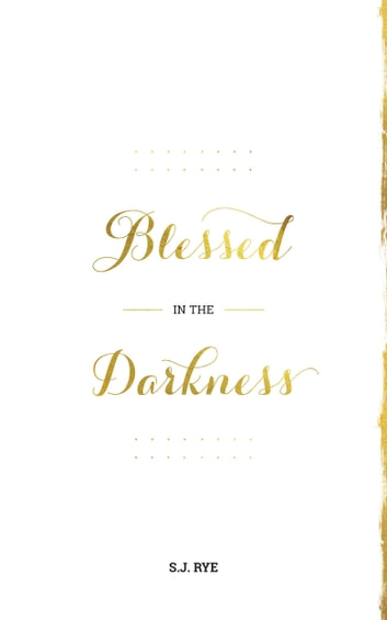 Blessed in the Darkness ebook by SJ Rye
