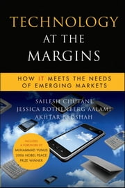 Technology at the Margins - How IT Meets the Needs of Emerging Markets ebook by Sailesh Chutani,Jessica Rothenberg Aalami,Akhtar Badshah,M. Yunus