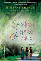 Sassafrass, Cypress & Indigo - A Novel ebook by Ntozake Shange