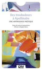 Des troubadours à Apollinaire ebook by Collectif, Annie COLLOGNAT-BARES