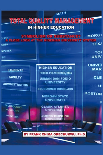 Total Quality Management in Higher Education - Symbolism or Substance? A Close Look at the Nigerian University System ebook by Frank Chika Okechukwu, Ph.D.