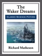 The Waker Dreams ebook by Richard Matheson