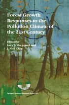 Forest Growth Responses to the Pollution Climate of the 21st Century ebook by Lucy J. Sheppard,J. Neil Cape