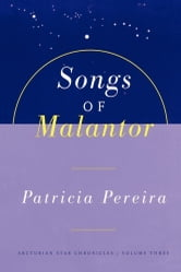 Songs Of Malantor - The Arcturian Star Chronicles Volume Three ebook by Patricia Pereira