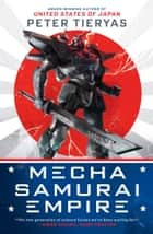 Mecha Samurai Empire ebook by Peter Tieryas