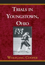 Trials in Youngstown, Ohio ebook by Wolfgang Cooper