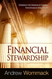 Financial Stewardship - Experience the Freedom of Turning Your Finances Over to God ebook by Wommack, Andrew