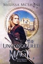 The Unconquered Mage ebook by Melissa McShane