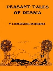 Four Peasant Tales of Russia [Illustrated] ebook by V.I. Nemirovitch-Dantchenko,Claud Field, Translator