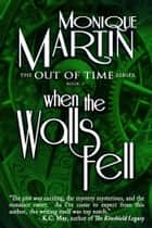 When the Walls Fell - (Out of Time #2) eBook par Monique Martin