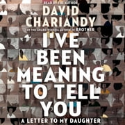I've Been Meaning to Tell You - A Letter to My Daughter livre audio by David Chariandy
