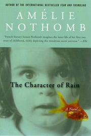 The Character of Rain - A Novel ebook by Amelie Nothomb