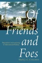 Of Friends and Foes - Reputation and Learning in International Politics ebook by Mark Crescenzi