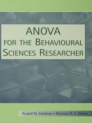 ANOVA for the Behavioral Sciences Researcher ebook by Rudolf N. Cardinal,Michael R.F. Aitken