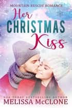 Her Christmas Kiss - Mountain Rescue Romance, #3 ebook by Melissa McClone