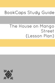 The House on Mango Street: Teacher Lesson Plans ebook by LessonCaps
