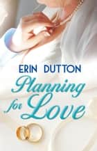 Planning for Love eBook by Erin Dutton