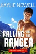 Falling for the Ranger ebook by Kaylie Newell