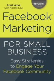 Facebook Marketing for Small Business: Easy Strategies to Engage Your Facebook Community ebook by Arnel Leyva,Natalie Law