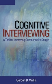 Cognitive Interviewing - A Tool for Improving Questionnaire Design ebook by Gordon B. Willis