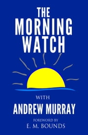 The Morning Watch ebook by Andrew Murray