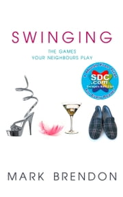 Swinging: The Games Your Neighbours Play ebook by Mark Brendon