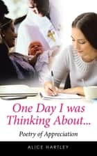 One Day I Was Thinking About... ebook by Alice Hartley