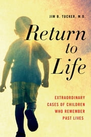 Return to Life - Extraordinary Cases of Children Who Remember Past Lives ebook by Jim B. Tucker