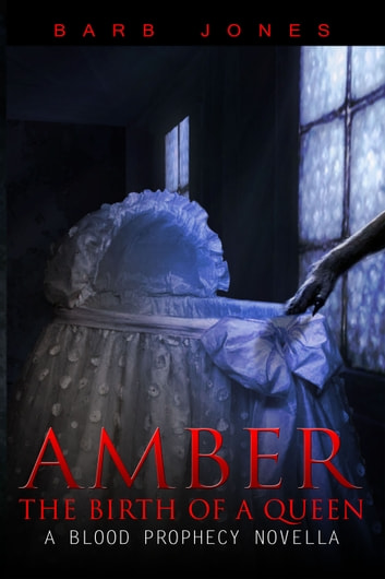 Amber: The Birth of a Queen - A Blood Prophecy Novella ebook by Barb Jones