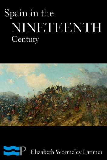 Spain in the Nineteenth Century ebook by Elizabeth Wormeley Latimer