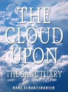 The Cloud Upon The Sanctuary ebook by Karl Eckartshausen
